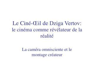 Le Ciné-Œil de Dziga Vertov:  le cinéma comme révélateur de la réalité