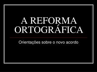 A REFORMA ORTOGRÁFICA