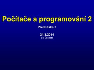Přednáška  7 24.3.2014 Jiří Šebesta
