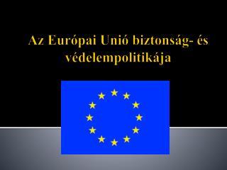 Az Európai Unió biztonság- és védelempolitikája