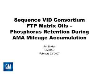 Sequence VID Consortium FTP Matrix Oils –  Phosphorus Retention During AMA Mileage Accumulation