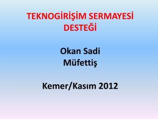 TEKNOGİRİŞİM SERMAYESİ DESTEĞİ Okan Sadi Müfettiş Kemer/Kasım 2012