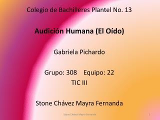 Colegio de Bachilleres Plantel No. 13 Audición Humana (El Oído) Gabriela Pichardo