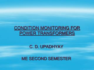 CONDITION MONITORING FOR POWER TRANSFORMERS