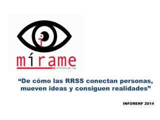 """""""De cómo las RRSS conectan personas, mueven ideas y consiguen realidades"""" INFORENF 2014"""