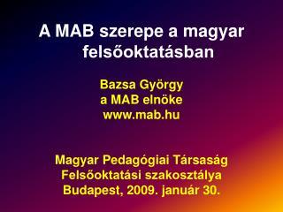 A MAB szerepe a magyar felsőoktatásban Bazsa György a MAB elnöke mab.hu