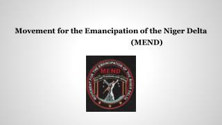 Movement for the Emancipation of the Niger Delta                                       (MEND)