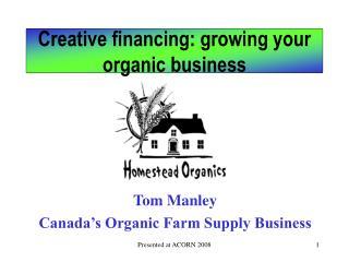 Creative financing: growing your organic business