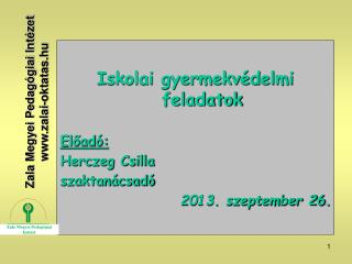 Iskolai gyermekvédelmi feladatok Előadó: Herczeg Csilla  szaktanácsadó 2013. szeptember 26.