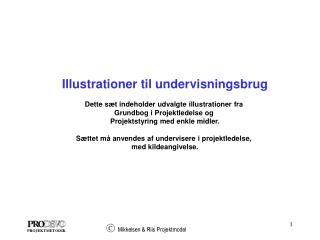Illustrationer til undervisningsbrug  Dette s t indeholder udvalgte illustrationer fra  Grundbog i Projektledelse og  Pr