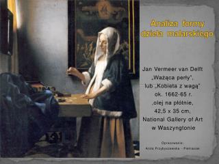 """Jan Vermeer van Delft  """"Ważąca perły"""", lub """"Kobieta z wagą""""  ok. 1662-65 r. ,olej na płótnie,"""