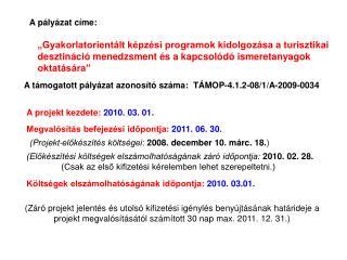 A támogatott pályázat azonosító száma: TÁMOP-4.1.2-08/1/A-2009-0034