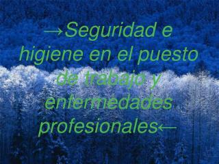 → Seguridad e higiene en el puesto de trabajo y enfermedades profesionales ←