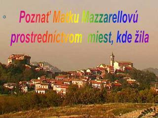 Poznať Matku Mazzarellovú  prostredníctvom  miest, kde žila