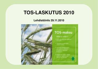 TOS-LASKUTUS  2010 Lehdistöinfo 29.11.2010