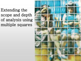 Extending the scope and depth of analysis using multiple squares