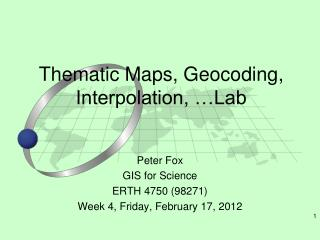 Thematic Maps, Geocoding, Interpolation, …Lab
