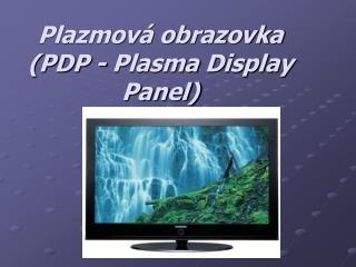 Plazmová obrazovka (PDP -  Plasma  Display Panel)
