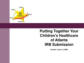 Putting Together Your Children's Healthcare of Atlanta  IRB Submission Version: June 14, 2005