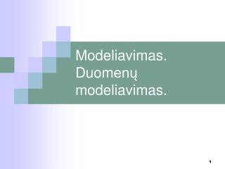 Modeliavimas . Duom enų modeliavimas.