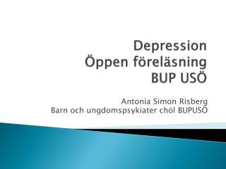 Depression   �ppen f�rel�sning BUP US�