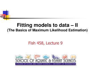 Fitting models to data � II (The Basics of Maximum Likelihood Estimation)