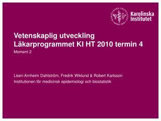 Vetenskaplig utveckling L�karprogrammet KI HT 2010 termin 4