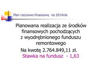 Plan rzeczowo-finansowy na 2014rok