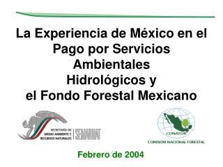 La Experiencia de M xico en el Pago por Servicios Ambientales Hidrol gicos y  el Fondo Forestal Mexicano