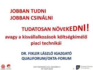 DR. FIXLER LÁSZLÓ IGAZGATÓ QUALIFORUM/OKTA-FORUM