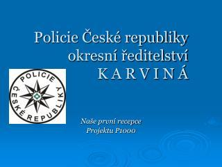 Policie České republiky okresní ředitelství K A R V I N Á