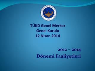 TÜKD Genel Merkez  Genel Kurulu  12 Nisan 2014