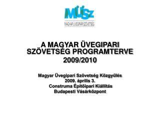 A MAGYAR ÜVEGIPARI SZÖVETSÉG PROGRAMTERVE 2009/2010 Magyar Üvegipari Szövetség Közgyűlés