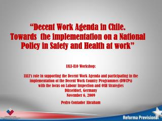 Decent Work Agenda in Chile. Towards  the implementation on a National Policy in Safety and Health at work