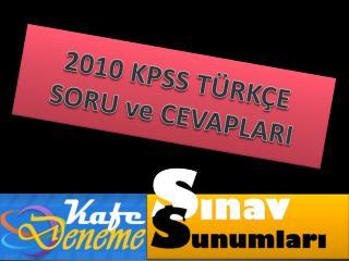 2010 KPSS TÜRKÇE  SORU ve CEVAPLARI