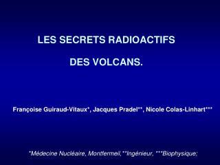 LES SECRETS RADIOACTIFS  DES VOLCANS.