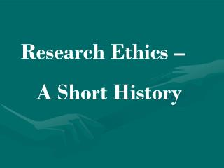 Research Ethics –  A Short History