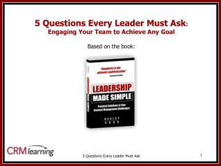 5 Questions Every Leader Must Ask : Engaging Your Team to Achieve Any Goal Based on the book: