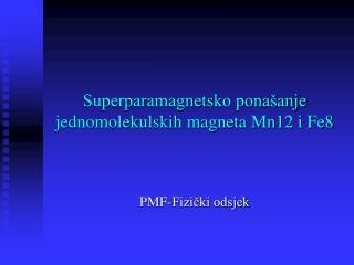 Superparamagnetsko ponašanje jednomolekulskih magneta Mn12 i Fe8