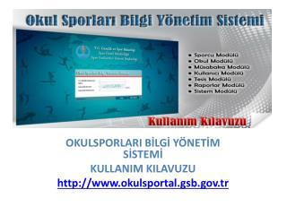 OKULSPORLARI BİLGİ YÖNETİM SİSTEMİ KULLANIM KILAVUZU okulsportal.gsb.tr