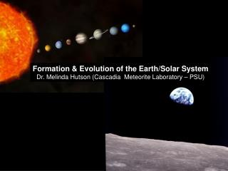 Formation & Evolution of the Earth/Solar System