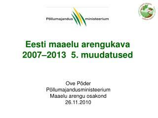 Eesti maaelu arengukava 2007–2013  5. muudatused