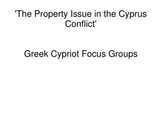 'The Property Issue in the Cyprus Conflict' Greek Cypriot Focus Groups