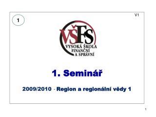 V1 1. Seminář 2009/2010  -  Region a regionální vědy 1