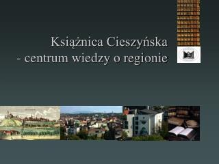 Książnica Cieszyńska - centrum wiedzy o regionie