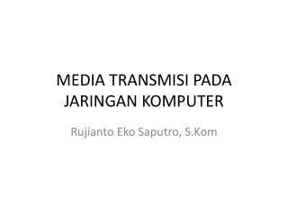 MEDIA TRANSMISI PADA JARINGAN KOMPUTER