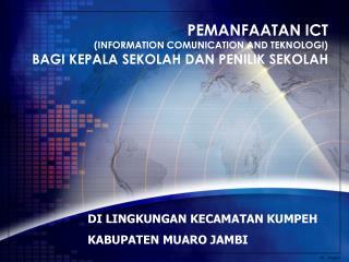 PEMANFAATAN ICT  (INFORMATION COMUNICATION AND TEKNOLOGI)  BAGI KEPALA SEKOLAH DAN PENILIK SEKOLAH