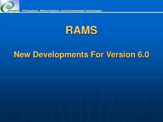 RAMS New Developments For Version 6.0