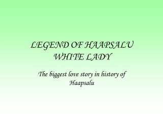 LEGEND OF HAAPSALU WHITE LADY