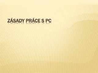 zásady  práce s PC